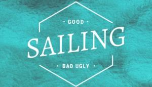 sailing good bad ugly
